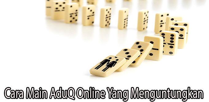 Cara Main AduQ Online Yang Menguntungkan