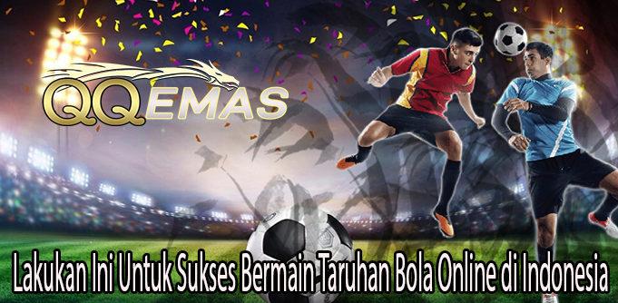 Lakukan Ini Untuk Sukses Bermain Taruhan Bola Online di Indonesia